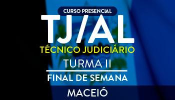 CURSO PARA O TJ ALAGOAS – TÉCNICO JUDICIÁRIO – FINAL DE SEMANA – TURMA 2