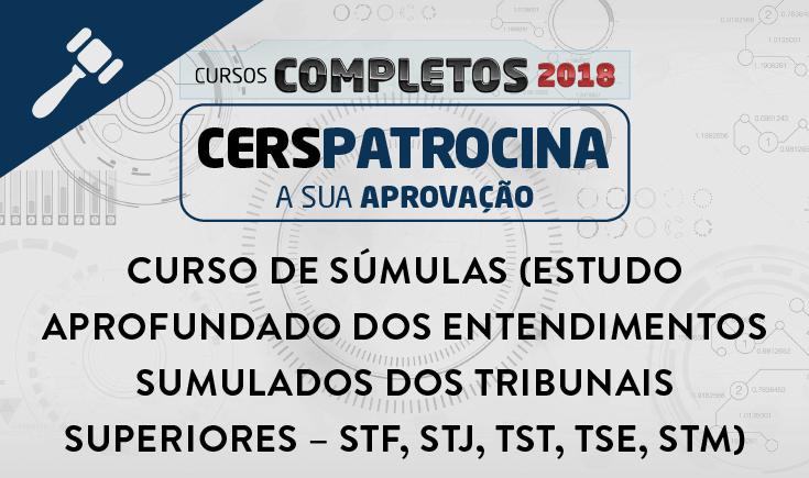 CURSO DE SÚMULAS (ESTUDO APROFUNDADO DOS ENTENDIMENTOS SUMULADOS DOS TRIBUNAIS SUPERIORES – STF - STJ - TST - TSE - STM)