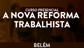 A NOVA REFORMA TRABALHISTA - AS ALTERAÇÕES NO DIREITO E PROCESSO DO TRABALHO – TEORIA E PRÁTICA - TURMA 2