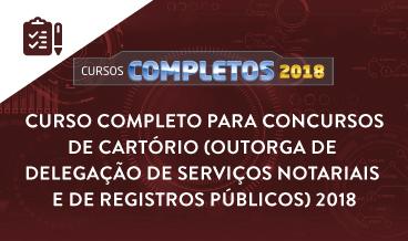 CURSO COMPLETO PARA CONCURSOS DE CARTÓRIO (OUTORGA DE DELEGAÇÃO DE SERVIÇOS NOTARIAIS E DE REGISTROS PÚBLICOS) 2018