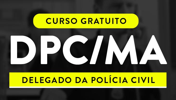 CURSO GRATUITO  PARA O CONCURSO DE DELEGADO DA POLICIA CIVIL DO MARANHÃO (DPC/MA)