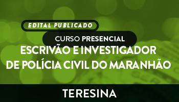 UNIDADE TERESINA – CURSO PREPARATÓRIO PARA ESCRIVÃO E INVESTIGADOR DE POLÍCIA CIVIL DO MARANHÃO – PRESENCIAL