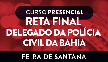 UNIDADE FEIRA DE SANTANA: RETA FINAL DELEGADO DA POLÍCIA CIVIL DA BAHIA