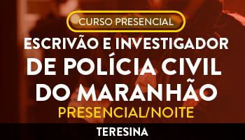 UNIDADE TERESINA - CURSO PREPARATÓRIO PARA ESCRIVÃO E INVESTIGADOR DE POLÍCIA CIVIL DO MARANHÃO - PRESENCIAL/NOITE