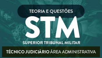 CURSO PARA O SUPERIOR TRIBUNAL MILITAR (STM) - TÉCNICO JUDICIÁRIO - ÁREA ADMINISTRATIVA