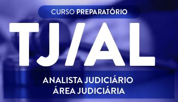 CURSO PARA O CONCURSO DO TRIBUNAL DE JUSTIÇA DE ALAGOAS (TJ/AL) – ANALISTA JUDICIÁRIO – ÁREA JUDICIÁRIA