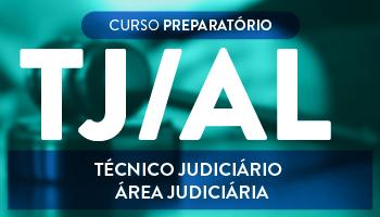CURSO PARA O CONCURSO DO TRIBUNAL DE JUSTIÇA DE ALAGOAS (TJ/AL) TÉCNICO JUDICIÁRIO – ÁREA JUDICIÁRIA