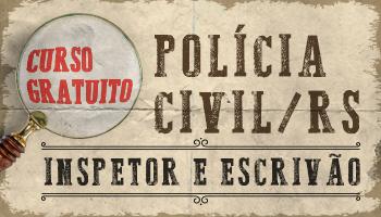 CURSO GRATUITO PARA O CONCURSO DE ESCRIVÃO E INSPETOR DA POLÍCIA CIVIL DO RIO GRANDE DO SUL (PC/RS)