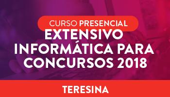 """UNIDADE TERESINA – CURSO PRESENCIAL – """"EXTENSIVO INFORMÁTICA PARA CONCURSOS - 2018"""""""