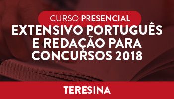 """UNIDADE TERESINA – CURSO PRESENCIAL – """"EXTENSIVO PORTUGUÊS E REDAÇÃO PARA CONCURSOS 2018"""""""