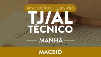RESOLUÇÃO DE QUESTÕES TÉCNICO DO TJ/AL – MANHA - SÁBADO