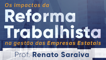 OS IMPACTOS DA REFORMA TRABALHISTA NA GESTÃO DAS EMPRESAS ESTATAIS - CERS CORPORATIVO