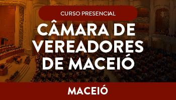 CURSO PREPARATÓRIO PARA O CONCURSO DA CÂMARA DE VEREADORES DE MACEIÓ