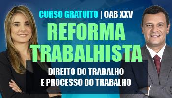 CURSO GRATUITO PARA O XXV EXAME DE ORDEM - TUDO SOBRE A REFORMA TRABALHISTA PARA OAB