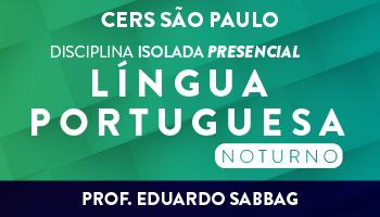 CERS SÃO PAULO - DISCIPLINA ISOLADA - LÍNGUA PORTUGUESA- PROF. EDUARDO SABBAG – PRESENCIAL - NOTURNO