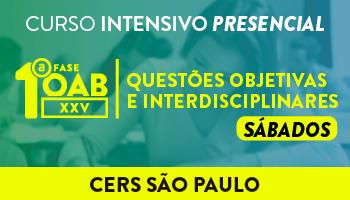 CERS SÃO PAULO - CURSO INTENSIVO DE QUESTÕES OBJETIVAS E INTERDISCIPLINARES PARA A 1ª FASE DO XXV EXAME DE ORDEM – TURMA SÁBADO