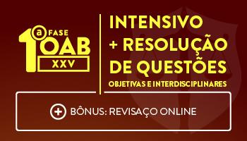 COMBO: INTENSIVO OAB + RESOLUÇÃO DE QUESTÕES OBJETIVAS E INTERDISCIPLINARES - OAB 1ª FASE XXV EXAME DE ORDEM