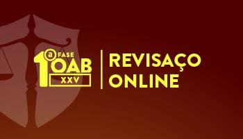 CURSO REVISAÇO ONLINE - OAB PRIMEIRA FASE XXV EXAME DE ORDEM UNIFICADO