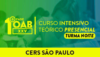 CERS SÃO PAULO - CURSO INTENSIVO TEÓRICO PRESENCIAL PARA A 1ª FASE DO XXV EXAME DE ORDEM - TURMA NOTURNA