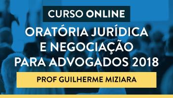CURSO DE ORATÓRIA JURÍDICA E NEGOCIAÇÃO PARA ADVOGADOS 2018 - PROFESSOR GUILHERME MIZIARA/RJ - CERS CORPORATIVO