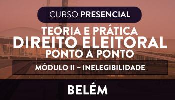TEORIA E PRÁTICA DO DIREITO ELEITORAL – PONTO A PONTO MÓDULO II - INELEGIBILIDADE