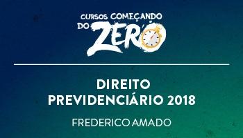 COMEÇANDO DO ZERO DE DIREITO PREVIDENCIÁRIO 2018 - PROF. FREDERICO AMADO (DISCIPLINA ISOLADA)