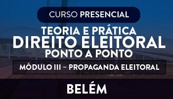TEORIA E PRÁTICA DO DIREITO ELEITORAL – PONTO A PONTO MÓDULO III - PROPAGANDA ELEITORAL