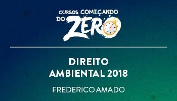 COMEÇANDO DO ZERO DE DIREITO AMBIENTAL 2018 – PROF. FREDERICO AMADO (DISCIPLINA ISOLADA)