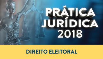 CURSO DE PRÁTICA FORENSE EM DIREITO ELEITORAL 2018