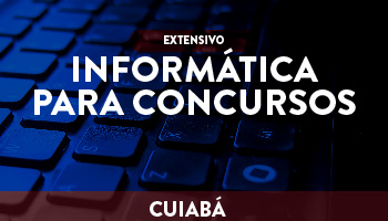 UNIDADE CUIABÁ - EXTENSIVO INFORMÁTICA PARA CONCURSOS - 2018