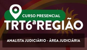CURSO PRESENCIAL PARA O TRIBUNAL REGIONAL DO TRABALHO DE PERNAMBUCO (TRT/6ª REGIÃO) ANALISTA JUDICIÁRIO - ÁREA JUDICIÁRIA