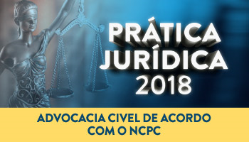 CURSO AVANÇADO DE PRÁTICA FORENSE NA ADVOCACIA CIVEL DE ACORDO COM O NCPC 2018