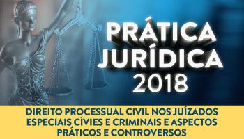 PRÁTICA FORENSE EM DIREITO PROCESSUAL CIVIL NOS JUIZADOS ESPECIAIS CÍVEIS E CRIMINAIS ASPECTOS PRÁTICOS E CONTROVERSOS 2018