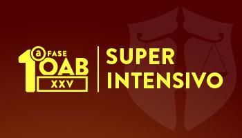 SUPERINTENSIVO OAB 1ª FASE - XXV EXAME DE ORDEM UNIFICADO