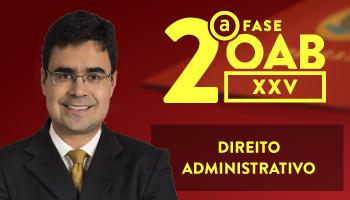 CURSO DE DIREITO ADMINISTRATIVO PARA OAB 2ª FASE - XXV EXAME DE ORDEM UNIFICADO - PROFESSOR MATHEUS CARVALHO (REPESCAGEM)
