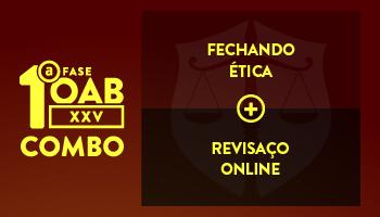 COMBO: FECHANDO ÉTICA + REVISAÇO ONLINE - OAB 1ª FASE XXV EXAME DE ORDEM UNIFICADO