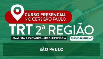 CERS SÃO PAULO: CURSO PRESENCIAL PARA O TRIBUNAL REGIONAL DO TRABALHO DA 2ª REGIÃO (TRT 2ª REGIÃO) ANALISTA JUDICIÁRIO - ÁREA JUDICIÁRIA