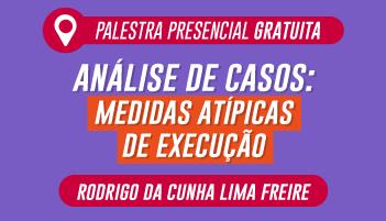 CERS SÃO PAULO: PALESTRA GRATUITA COM O PROFESSOR RODRIGO DA CUNHA  - TEMA: ANÁLISE DE CASOS: MEDIDAS ATÍPICAS DE EXECUÇÃO