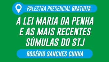 CERS SÃO PAULO: PALESTRA GRATUITA COM O PROFESSOR ROGÉRIO SANCHES - TEMA: A LEI MARIA DA PENHA E AS MAIS RECENTES SÚMULAS DO STJ