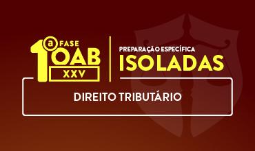CURSO DE DIREITO TRIBUTÁRIO - OAB 1ª FASE - XXV EXAME DE ORDEM UNIFICADO – PROFS. EDUARDO SABBAG E JOSIANE MINARDI (DISCIPLINA ISOLADA)