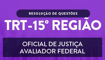 CURSO PARA O CONCURSO DO TRIBUNAL REGIONAL DO TRABALHO DA 15ª REGIÃO - OFICIAL DE JUSTIÇA AVALIADOR FEDERAL – RESOLUÇÃO DE QUESTÕES