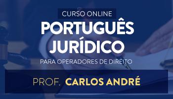 CURSO DE PORTUGUÊS JURÍDICO PARA OPERADORES DE DIREITO- PROF CARLOS ANDRÉ