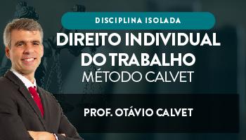 CURSO AVANÇADO DE DIREITO INDIVIDUAL DO TRABALHO - MÉTODO CALVET 2018 -  PROF OTÁVIO CALVET (DISCIPLINA ISOLADA)