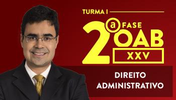CURSO DE DIREITO ADMINISTRATIVO PARA OAB 2ª FASE - XXV EXAME DE ORDEM UNIFICADO - PROFESSOR MATHEUS CARVALHO - TURMA I
