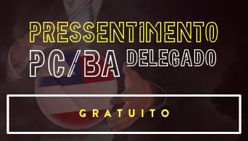 PROJETO PRESSENTIMENTO PARA O CONCURSO DE DELEGADO DA POLÍCIA CIVIL DA BAHIA - GRATUITO DPC/BA