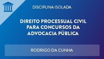 CURSO DE DIREITO PROCESSUAL CIVIL PARA CONCURSOS DA ADVOCACIA PÚBLICA 2018 - PROF. RODRIGO DA CUNHA - (DISCIPLINA ISOLADA)