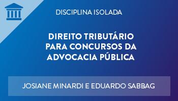 CURSO DE DIREITO TRIBUTÁRIO PARA CONCURSOS DA ADVOCACIA PÚBLICA 2018 - PROF. JOSIANE MINARDI E EDUARDO SABBAG - (DISCIPLINA ISOLADA)