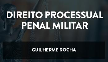 CURSO DE DIREITO PROCESSUAL PENAL MILITAR PARA CONCURSOS PÚBLICOS - PROFESSOR GUILHERME ROCHA 2018 (DISCIPLINA ISOLADA)