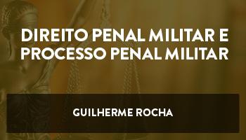 COMBO: CURSO DE DIREITO PENAL MILITAR E PROCESSO PENAL MILITAR PARA CONCURSOS PÚBLICOS 2018 - PROFESSOR GUILHERME ROCHA (DISCIPLINA ISOLADA)