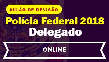 POLÍCIA FEDERAL – AULÃO DE REVISÃO ONLINE PARA O CONCURSO DE DELEGADO DA POLÍCIA FEDERAL